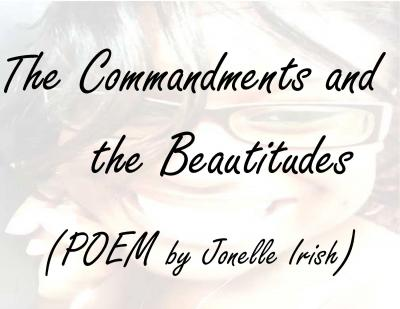 The Commandments and the Beautitudes (Poem by Jonelle Irish)The Commandments and the Beautitudes (Poem by Jonelle Irish)